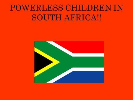 POWERLESS CHILDREN IN SOUTH AFRICA!!. Introduction! In this power-point, the main Idea is to inform people of the heartache that children of all ages.