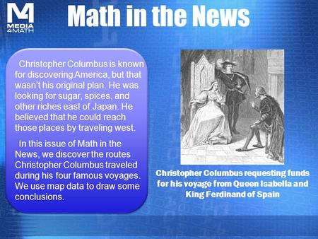 Math in the News Christopher Columbus requesting funds for his voyage from Queen Isabella and King Ferdinand of Spain Christopher Columbus is known for.