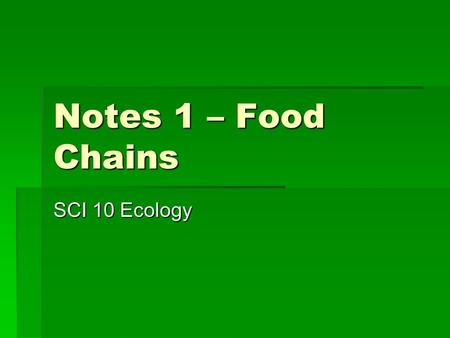 Notes 1 – Food Chains SCI 10 Ecology.