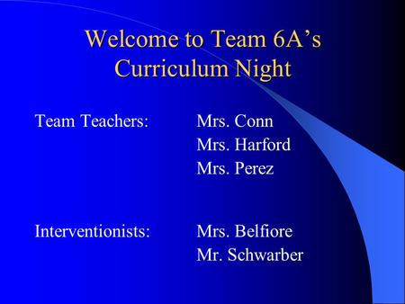 Welcome to Team 6A's Curriculum Night Team Teachers:Mrs. Conn Mrs. Harford Mrs. Perez Interventionists: Mrs. Belfiore Mr. Schwarber.