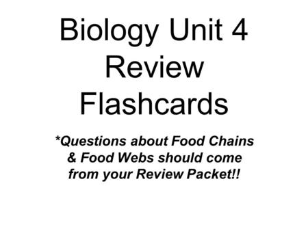 Biology Unit 4 Review Flashcards *Questions about Food Chains & Food Webs should come from your Review Packet!!