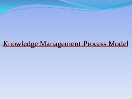  Knowledge management is managing the organization's knowledge by means of systematic and organized processes.  For acquiring, organizing, sustaining,