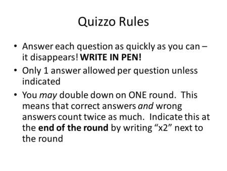 Quizzo Rules Answer each question as quickly as you can – it disappears! WRITE IN PEN! Only 1 answer allowed per question unless indicated You may double.