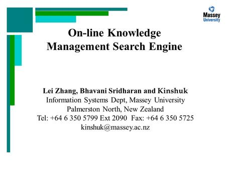 On-line Knowledge Management Search Engine Lei Zhang, Bhavani Sridharan and Kinshuk Information Systems Dept, Massey University Palmerston North, New Zealand.