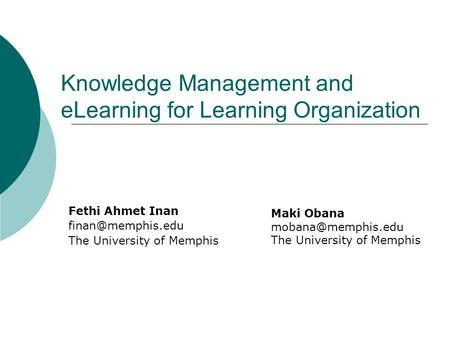 Knowledge Management and eLearning for Learning Organization Fethi Ahmet Inan The University of Memphis Maki Obana