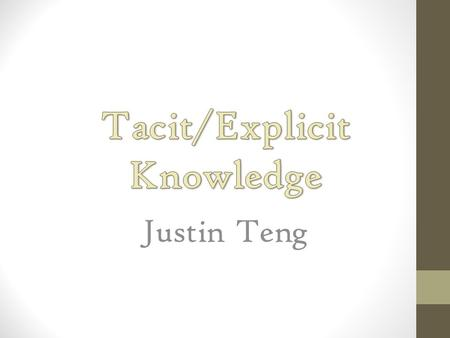 Justin Teng. What is knowledge? Explicit knowledge is articulate.
