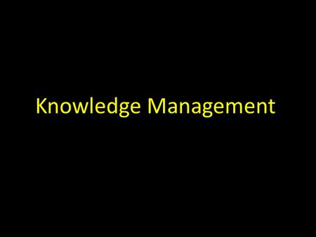 Knowledge Management. Discipline that promotes an integrated approach to: identifying, retrieving, evaluating, and sharing an enterprise's tacit and explicit.