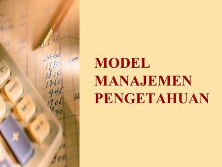 MODEL MANAJEMEN PENGETAHUAN. Knowledge management models are the one which are used for the organisation's best to collect, store and analyze knowledge.