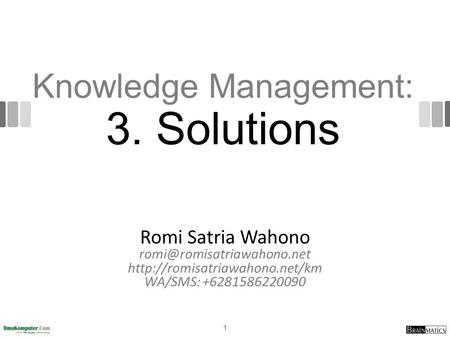 Knowledge Management: 3. Solutions Romi Satria Wahono  WA/SMS: +6281586220090 1.