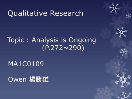 Qualitative Research Topic : Analysis is Ongoing (P.272~290) MA1C0109 Owen 楊勝雄.