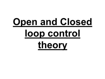 Open and Closed loop control theory. Level 1 or Open loop control The completion of the movement automatically. These are; well learnt, stored in LTM.