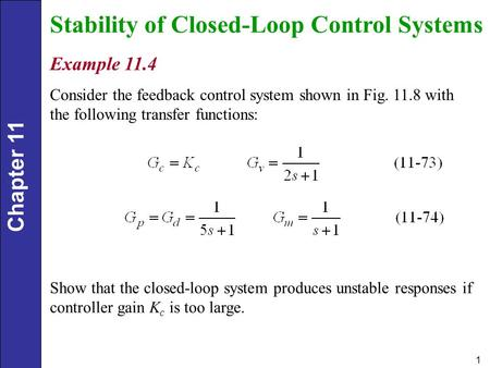 Chapter 11 1 Stability of Closed-Loop Control Systems Example 11.4 Consider the feedback control system shown in Fig. 11.8 with the following transfer.