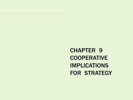 CHAPTER 9 COOPERATIVE IMPLICATIONS FOR STRATEGY. THE STRATEGIC MANAGEMENT PROCESS.
