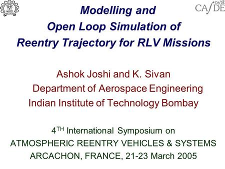 Modelling and Open Loop Simulation of Reentry Trajectory for RLV Missions Ashok Joshi and K. Sivan Department of Aerospace Engineering Indian Institute.