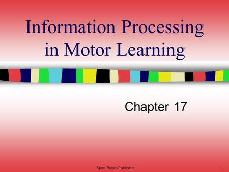 Sport Books Publisher1 Information Processing in Motor Learning Chapter 17.