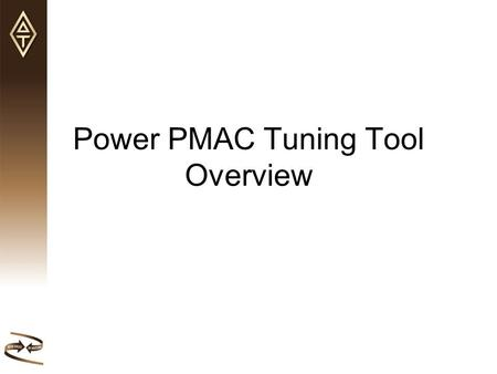 Power PMAC Tuning Tool Overview. Power PMAC Servo Structure Versatile, Allows complex servo algorithms be implemented Allows 2 degree of freedom control.
