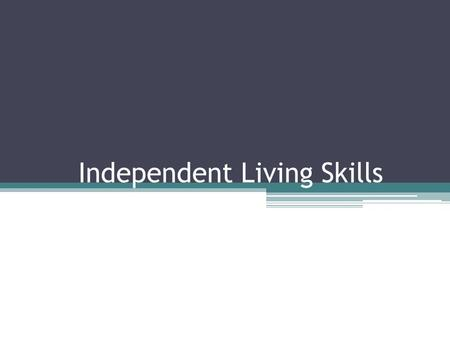 Independent Living Skills. Also known as: Activities of daily living Daily living skills Adapted living skills Functional skills Life skills.