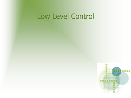 Low Level Control. Control System Components The main components of a control system are The plant, or the process that is being controlled The controller,