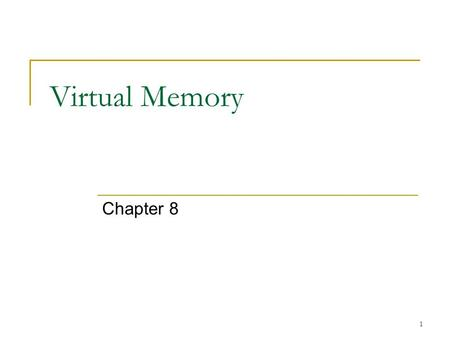 1 Virtual Memory Chapter 8. 2 Virtual memory concept Simple paging/ segmentation  pages or segments are loaded into frames that may not necessarily be.
