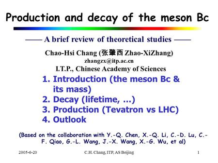 2005-6-20C.H. Chang, ITP, AS Beijing1 Chao-Hsi Chang ( 张肇西 Zhao-XiZhang) I.T.P., Chinese Academy of Sciences 1.Introduction (the meson.