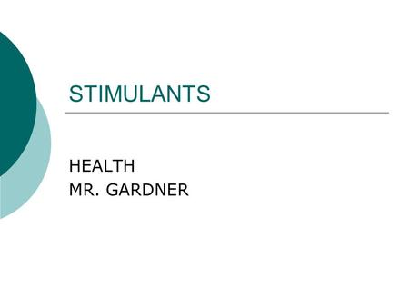STIMULANTS HEALTH MR. GARDNER. STIMULANTS  EFFECTS OF STIMULANTS Excited Insomnia (can't sleep) Increase in blood pressure Increase in heart rate Increase.