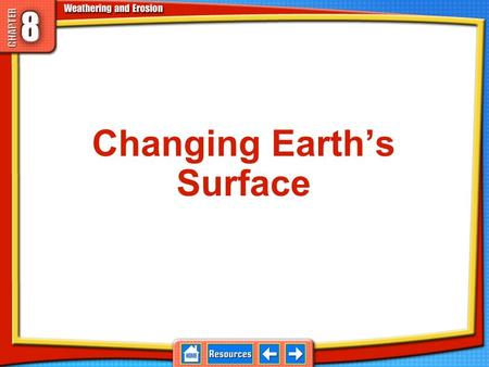 Changing Earth's Surface Changing Earth's Surface Weathering –The process that breaks down and changes rocks that are exposed at Earth's surface 8.1.
