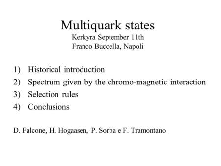 Multiquark states Kerkyra September 11th Franco Buccella, Napoli 1)Historical introduction 2)Spectrum given by the chromo-magnetic interaction 3)Selection.
