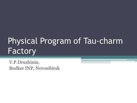 Physical Program of Tau-charm Factory V.P.Druzhinin, Budker INP, Novosibirsk.
