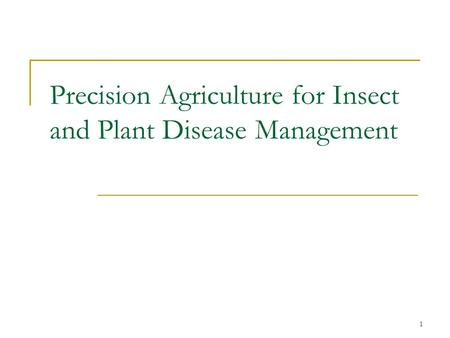 1 Precision Agriculture for Insect and Plant Disease Management.