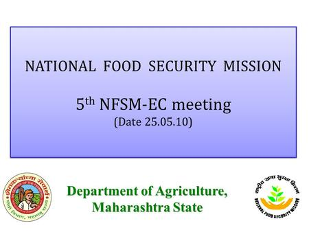 NATIONAL FOOD SECURITY MISSION 5 th NFSM-EC meeting (Date 25.05.10) NATIONAL FOOD SECURITY MISSION 5 th NFSM-EC meeting (Date 25.05.10) Department of Agriculture,