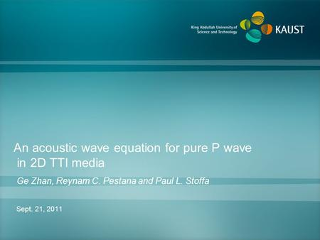 An acoustic wave equation for pure P wave in 2D TTI media Sept. 21, 2011 Ge Zhan, Reynam C. Pestana and Paul L. Stoffa.