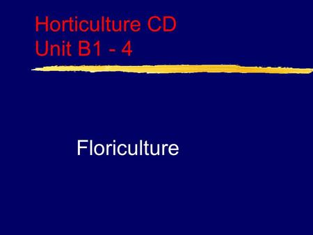 Horticulture CD Unit B1 - 4 Floriculture. Problem Area 1 Greenhouse Crop Production.