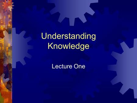Understanding Knowledge Lecture One. Introducing Knowledge Management Lecture One.