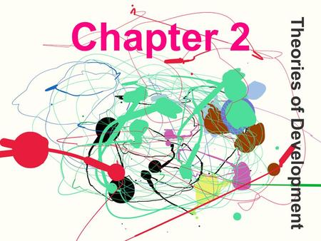 Chapter 2 Theories of Development. Theories  Help to organize a huge body of info  Help to focus our search for new understandings  Help us to explain.
