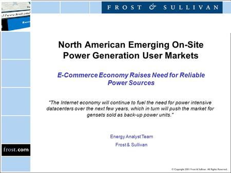 North American Emerging On-Site Power Generation User Markets E-Commerce Economy Raises Need for Reliable Power Sources Energy Analyst Team Frost & Sullivan.