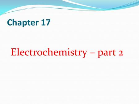 Chapter 17 Electrochemistry – part 2. Led-acid storage batteries Consists of six cells wired in series. Each cell contains a porous lead anode and a lead.