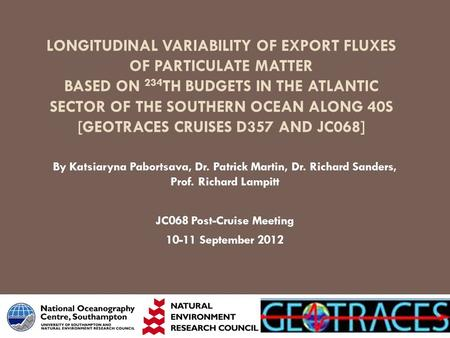 LONGITUDINAL VARIABILITY OF EXPORT FLUXES OF PARTICULATE MATTER BASED ON 234 TH BUDGETS IN THE ATLANTIC SECTOR OF THE SOUTHERN OCEAN ALONG 40S [GEOTRACES.