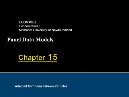 Panel Data Models ECON 6002 Econometrics I Memorial University of Newfoundland Adapted from Vera Tabakova's notes.