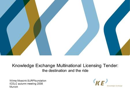 Knowledge Exchange Multinational Licensing Tender: the destination and the ride Wilma Mossink SURFfoundation ICOLC autumn meeting 2008 Munich.