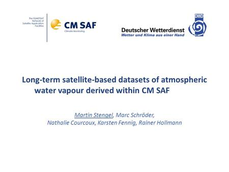 Long‐term satellite‐based datasets of atmospheric water vapour derived within CM SAF Martin Stengel, Marc Schröder, Nathalie Courcoux, Karsten Fennig,