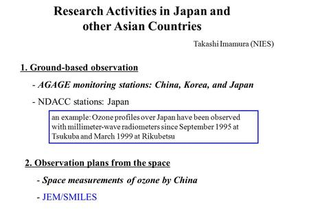 Research Activities in Japan and other Asian Countries 1. Ground-based observation - AGAGE monitoring stations: China, Korea, and Japan - NDACC stations: