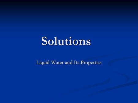 Solutions Liquid Water and Its Properties. Review What is meant by the term polarity? What is meant by the term polarity? It refers to the net molecular.