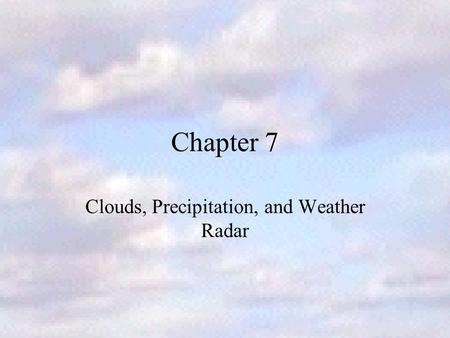 Chapter 7 Clouds, Precipitation, and Weather Radar.