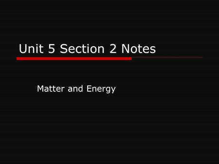 Unit 5 Section 2 Notes Matter and Energy Kinetic Theory of Matter:  Useful for seeing differences in the 3 common states of matter on earth: solid,
