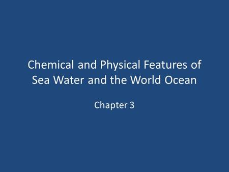 Chemical and Physical Features of Sea Water and the World Ocean Chapter 3.