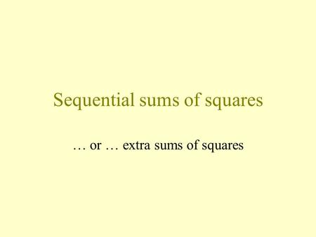 Sequential sums of squares … or … extra sums of squares.