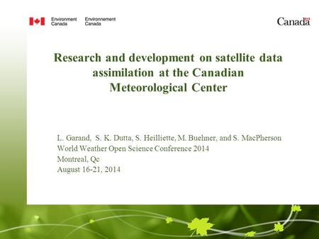 Research and development on satellite data assimilation at the Canadian Meteorological Center L. Garand, S. K. Dutta, S. Heilliette, M. Buehner, and S.