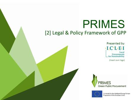 PRIMES [2] Legal & Policy Framework of GPP Presented by (Insert own logo)