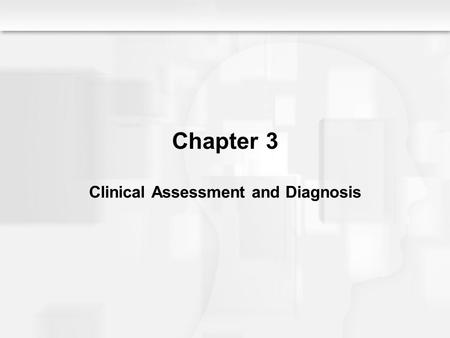 Chapter 3 Clinical Assessment and Diagnosis. Assessing Psychological Disorders  Purposes of Clinical Assessment  To understand the individual  To predict.