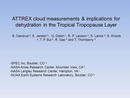 ATTREX cloud measurements & implications for dehydration in the Tropical Tropopause Layer B. Gandrud a, E. Jensen b, G. Diskin c, R. P. Lawson a, S. Lance.